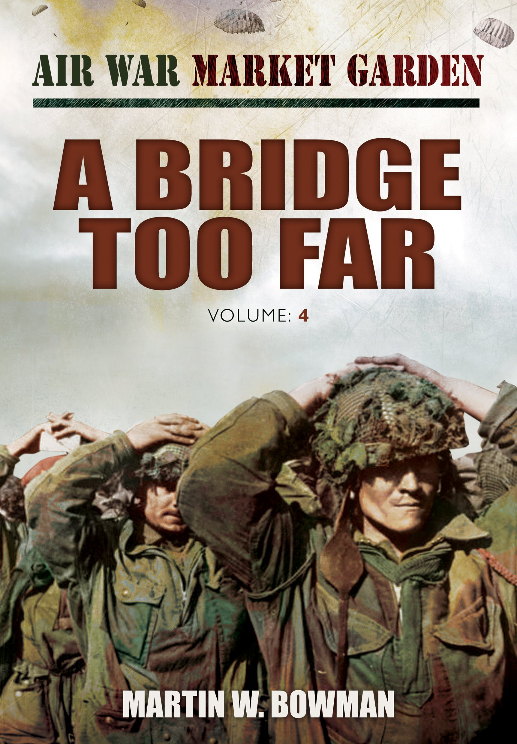 Air War Market Garden: A Bridge Too Far: Martin W. Bowman ...