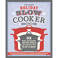 The Great Holiday Slow Cooker Book: 32 Easy, Delicious Recipes Worth Celebrating in Every Size of Machine: A Cookboo k