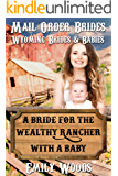 Mail Order Bride: A Bride for the Wealthy Rancher with a Baby (Wyoming Brides and Babies Book 1)