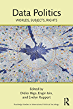 Data Politics: Worlds, Subjects, Rights (Routledge Studies in International Political Sociology)