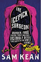 The Icepick Surgeon: Murder, Fraud, Sabotage, Piracy, and Other Dastardly Deeds Perpetuated in the Name of Science Kindle Edition