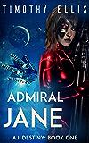 Admiral Jane (A.I. Destiny Book 1)