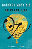 No Place Like Oz: A Dorothy Must Die Prequel Novella (Dorothy Must Die series Book 1)
