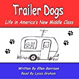 Trailer Dogs: Life in America's New Middle Class: The Trailer Dog Chronicles, Book 1