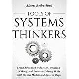Tools of Systems Thinkers: Learn Advanced Deduction, Decision-Making, and Problem-Solving Skills with Mental Models and Syste