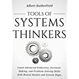 Tools of Systems Thinkers: Learn Advanced Deduction, Decision-Making, and Problem-Solving Skills with Mental Models and…