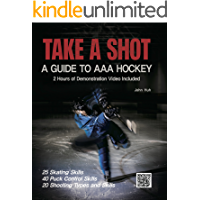 TAKE A SHOT  :  A GUIDE TO AAA HOCKEY: 2 Hours of Demonstration Video Included
