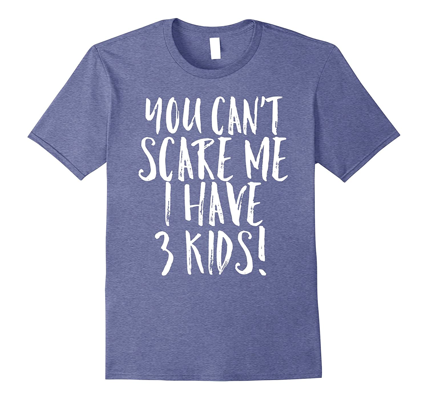 You Can't Scare Me I Have 3 Kids Funny Mom Dad Costume Shirt-mt