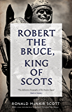 Robert The Bruce: King Of Scots (English Edition)
