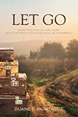 Let Go: Accepting Who You Are Today So You're Ready for Where You'll Be Tomorrow Kindle Edition