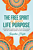 The Free Spirit of your Life Purpose: Unlocking the genius plan of your life purpose with the power of your archetypes