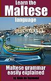 Learn the Maltese language: Maltese grammar easily explained (English Edition)