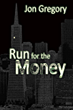 Run for the Money: A High Stakes Crime Thriller