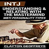 INTJ: Understanding & Relating with the Mastermind: MBTI Personality Types