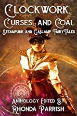 Clockwork, Curses, and Coal: Steampunk and Gaslamp Fairy Tales Kindle Edition