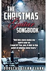 The Christmas Guitar Songbook (A classic holiday story for musicians, songwriters, friends and family) Kindle Edition