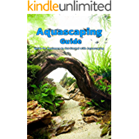 Aquascaping Guide: Guide for Beginners to Get Started with Aquascaping