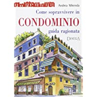 Come sopravvivere in condominio. Guida ragionata
