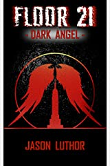 FLOOR 21: Dark Angel (The Tower Legacy Book 4) Kindle Edition