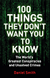 100 Things They Don't Want You To Know: Conspiracies, mysteries and unsolved crimes (English Edition)
