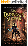 The Dungeon Slayer: A LitRPG Level-Up Adventure (The Dungeon Slayer Series Book 1)