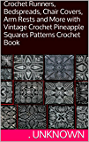 Crochet Runners, Bedspreads, Chair Covers, Arm Rests and More with Vintage Crochet Pineapple Squares Patterns Crochet Book (English Edition)