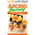 Juicing Journey - How to Feel Great, Lose Weight and Detox Your Body Naturally: (The Essential Guide to Juicing for Beginners, the Recipes Book 1)