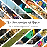 The Economics of Place: The Art of Building Great Communities