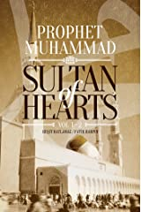 Sultan of Hearts: Prophet Muhammad Kindle Edition