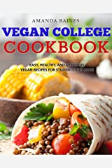 Vegan College Cookbook: Easy, Healthy, and Delicious Vegan Recipes for Students and More Kindle Edition