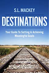 Destinations: Your Guide To Setting & Achieving Meaningful Goals Kindle Edition