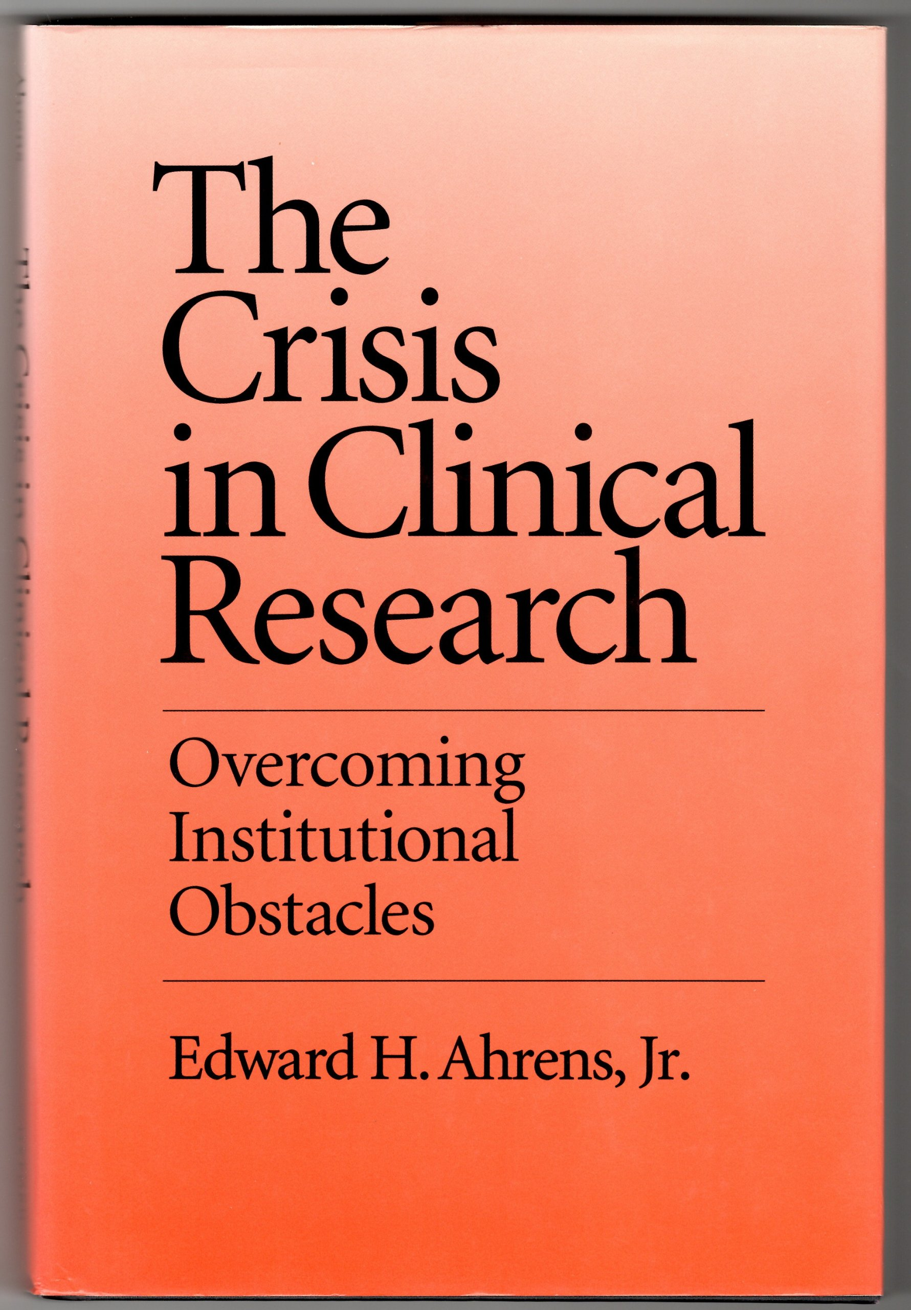 The Crisis in Clinical Research: Overcoming Institutional Obstacles
