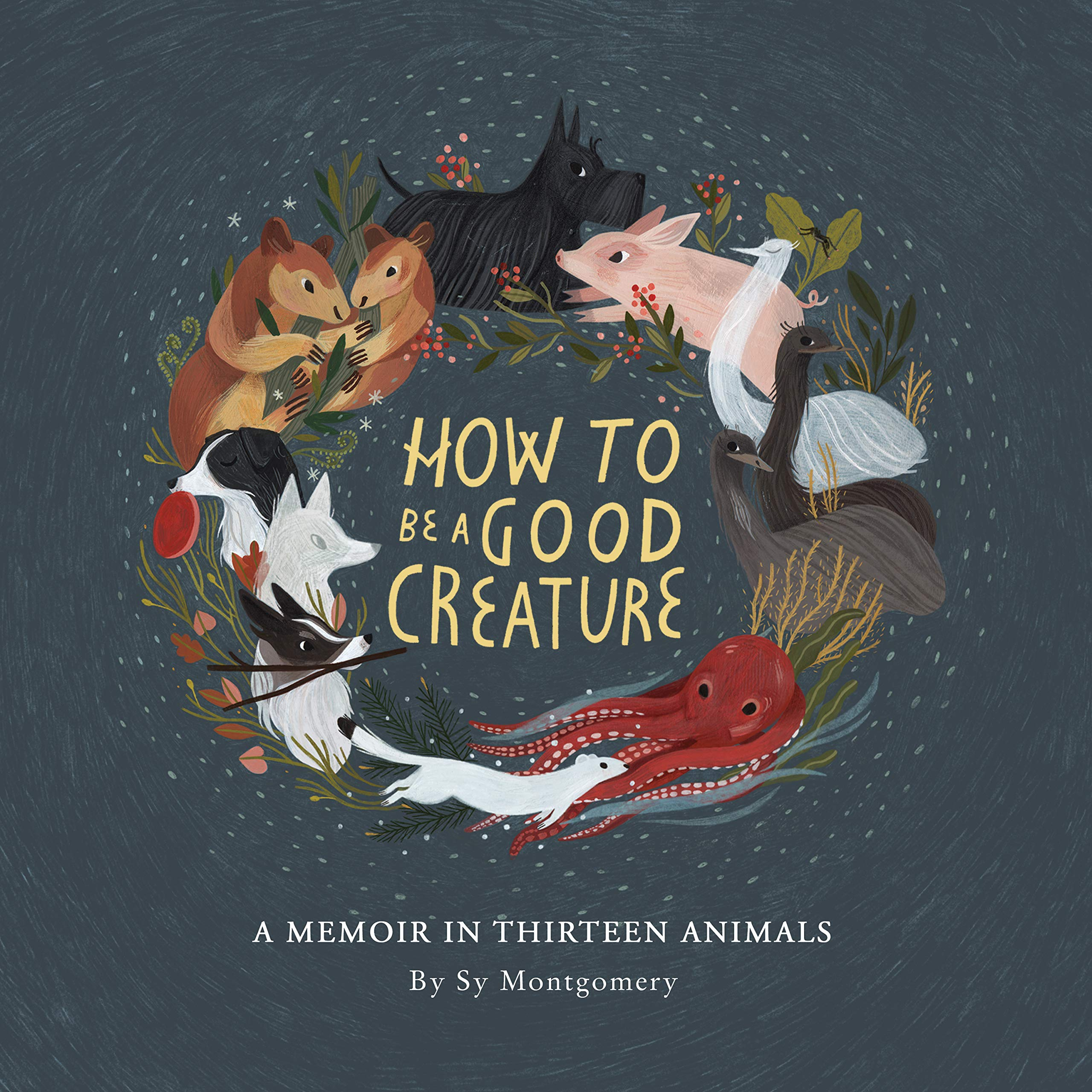 How to Be a Good Creature: A Memoir in Thirteen Animals ...