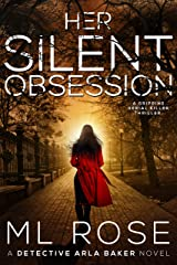 Her Silent Obsession: An addictive and gripping crime thriller (Detective Arla Baker Series Book 6) Kindle Edition