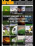 Come vincere 10.000 euro giocando solo 2,00 euro su 3 partite