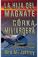 """La Hija del Magnate - Córka Miliardera - Edición Bilingüe - """"Lado a Lado"""" - Español - Polaco : Wydanie Dwujęzyczne - Hiszpański - Polski - Po Hiszpańsku i Po Polsku (Spanish Edition) Kindle Edition"""