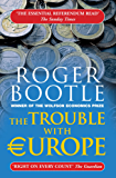 The Trouble with Europe: How to Make a Success of Brexit and Reform the EU (English Edition)