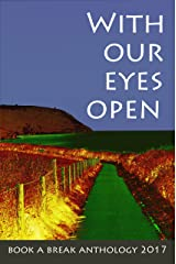 With Our Eyes Open: Book a Break Anthology 2017 Kindle Edition