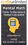 Mental Math: Tricks To Become A Human Calculator (For Speed Math, Math Tricks, Vedic Math Enthusiasts & GMAT, GRE, SAT Students Book 1) (English Edition)