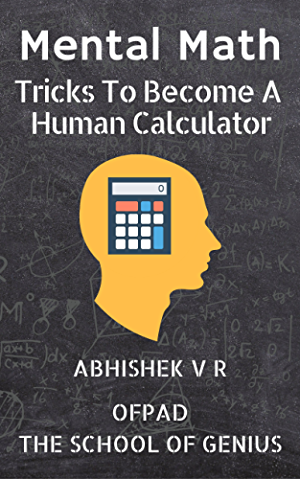 Mental Math: Tricks To Become A Human Calculator (For Speed Math; Math Tricks; Vedic Math Enthusiasts; GMAT; GRE; SAT Students & Case Interview Study Book 1)