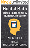 Mental Math: Tricks To Become A Human Calculator (For Speed Math, Math Tricks, Vedic Math Enthusiasts, GMAT, GRE, SAT Students & Case Interview Study Book 1)