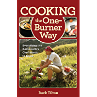 Cooking the One-Burner Way: Everything the Backcountry Chef Needs to Know