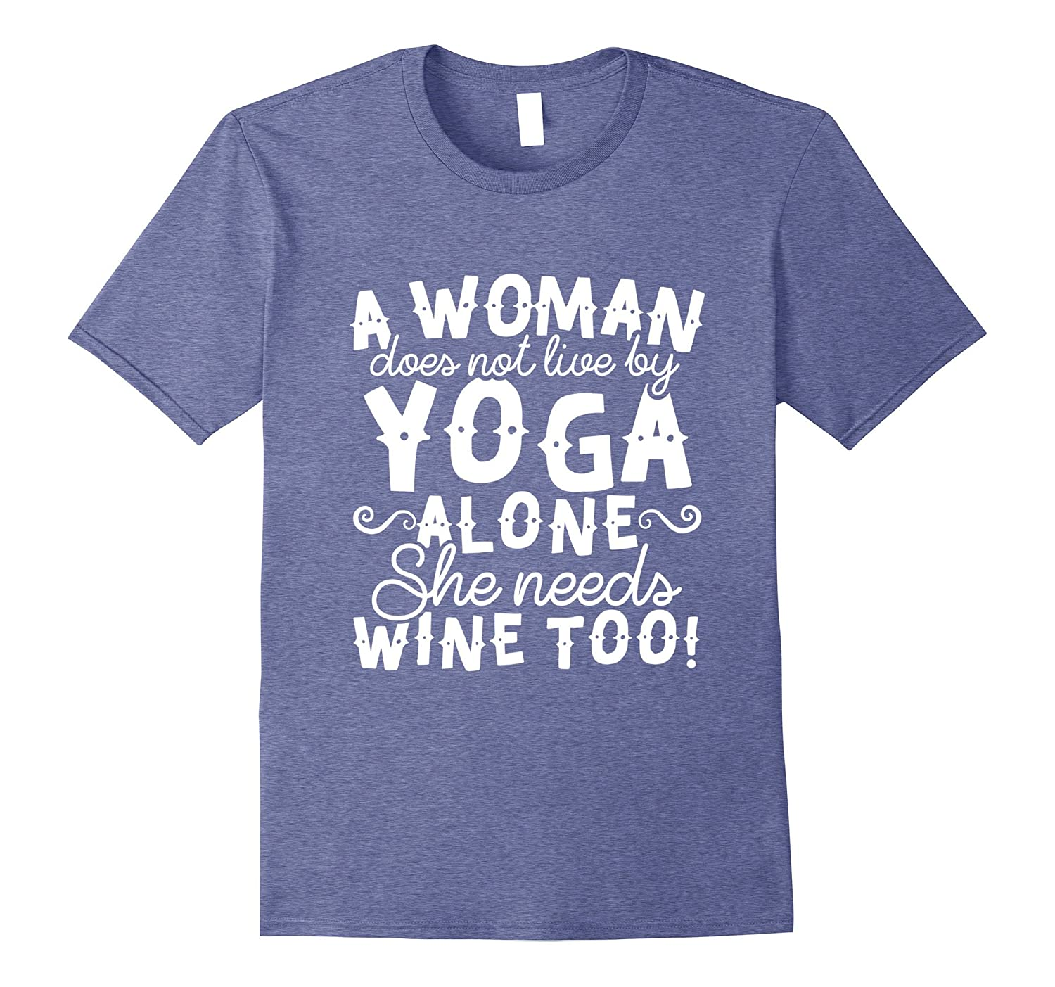 A Woman Does Not Live on Yoga Alone - Needs Wine Too Tshirt-TH
