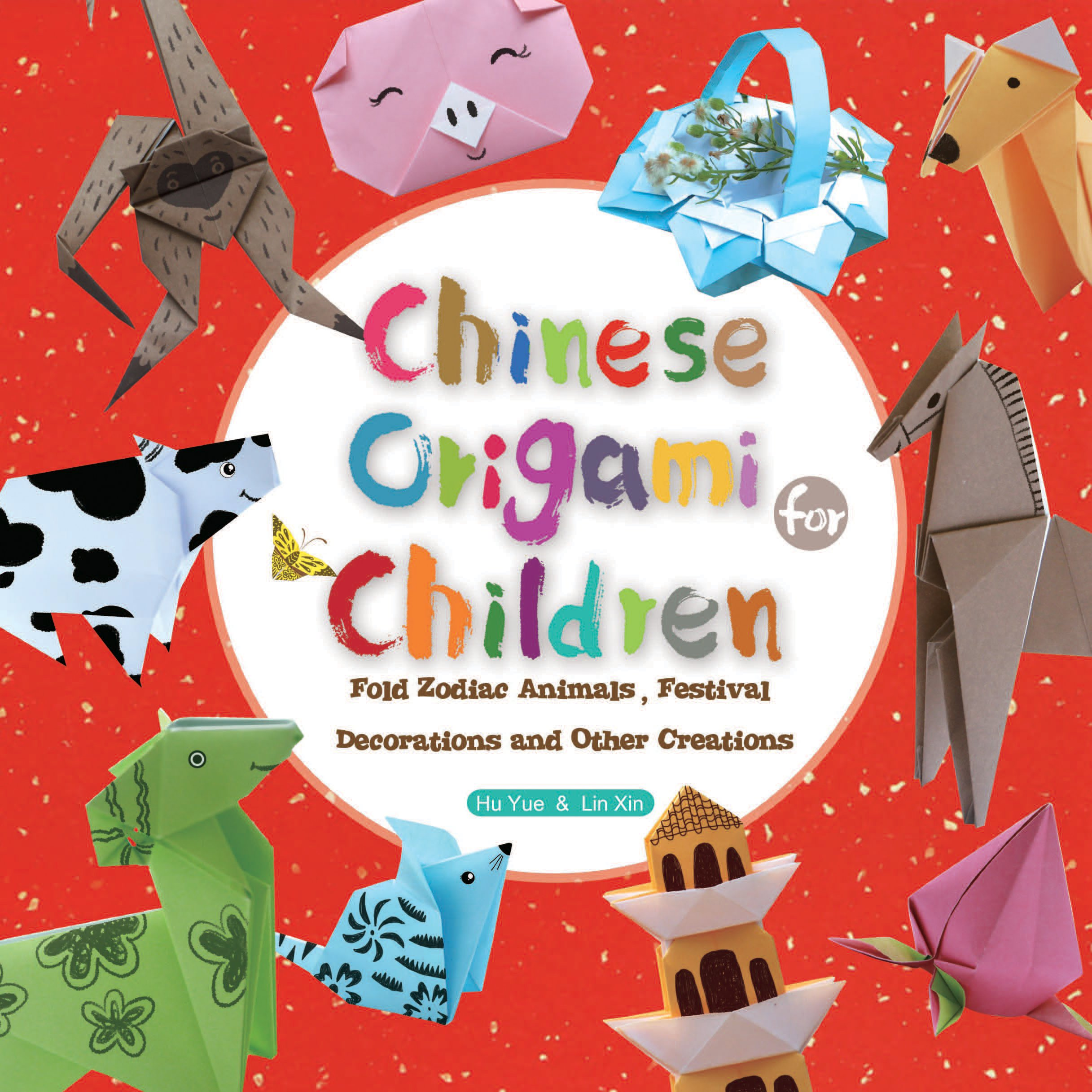 Read Online Chinese Origami for Children: Fold Zodiac Animals, Festival Decorations and Other Creations: This Easy Origami Book is Fun for Both Kids and Parents pdf