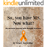 So, You Have MS. Now What?: My Personal Journey with Multiple Sclerosis
