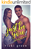 Just Be You (A Standalone Novella): And, I'll Just Be Me
