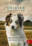 SOLDIER - Leal até o fim: Baseado em fatos históricos e relatos reais sobre a atuação de corajosos animais durante a Primeira Guerra Mundial
