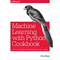 Machine Learning with Python Cookbook: Practical Solutions from Preprocessing to Deep Learning (English Edition)