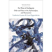 For Want of Ambiguity: Order and Chaos in Art, Psychoanalysis, and Neuroscience