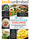 30 Day Whole Foods Challenge: Irresistible Whole Food Recipes For Your Healthy Lifestyle - Lose Weight, Boost Your Metabolism, and Prevent Disease